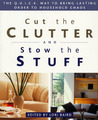 Cut the Clutter and Stow the Stuff: The Q.U.I.C.K. Way to Bring Lasting Order to Household Chaos