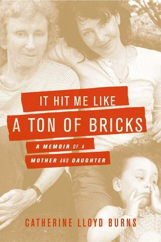 It Hit Me Like a Ton of Bricks: A Memoir of a Mother and Daughter
