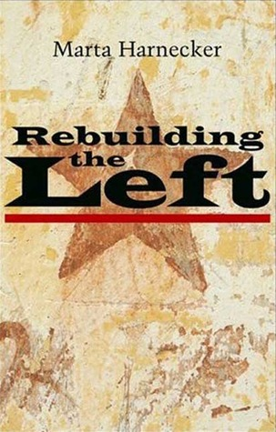 Rebuilding the Left by Marta Harnecker