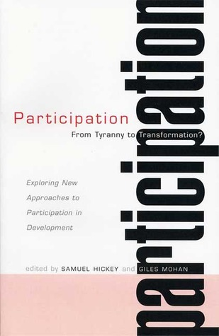 Participation--From Tyranny to Transformation?: Exploring New Approaches to Participation in Development
