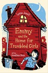 Emmy and the Home for Troubled Girls by Lynne Jonell