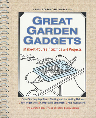 Great Garden Gadgets: Make-It-Yourself Gizmos and Projects