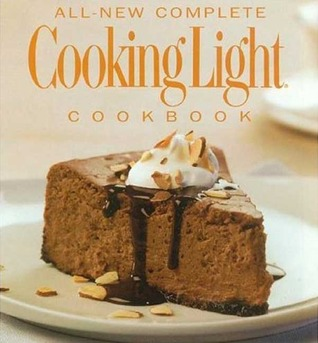 The All-New Complete Cooking Light Cookboook by Cooking Light Magazine