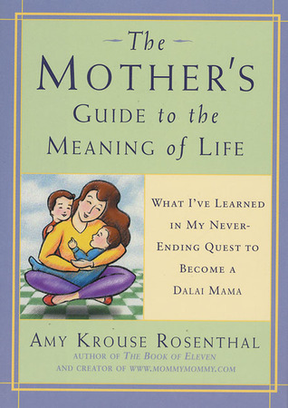 The Mother's Guide to the Meaning of Life by Amy Krouse Rosenthal