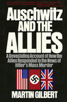 Auschwitz and the Allies: A Devastating Account of How the Allies Responded to the News of Hitler's Mass Murder