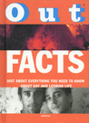 Out Facts: Just About Everything You Need to Know About Gay and Lesbian Culture