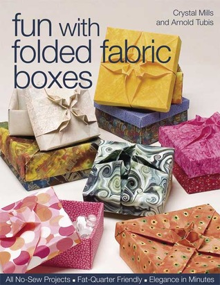 Fun with Folded Fabric Boxes: All No-Sew Projects, Fat-Quarter Friendly, Elegance in Minutes