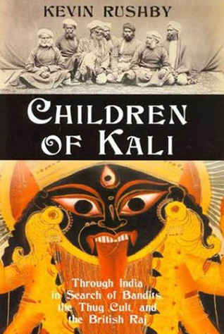 Children of Kali: Through India in Search of Bandits, the Thug Cult, and the British Raj