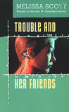 Trouble and Her Friends by Melissa Scott