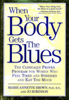 When Your Body Gets the Blues: The Clinically Proven Program for Women Who Feel Tired and Stressed and Eat Too Much