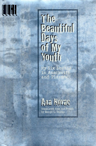 Free download The Beautiful Days of My Youth: My Six Months In Auschwitz and Plaszow by Ana Novac, Myrna Goldenberg FB2