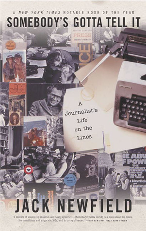Somebody's Gotta Tell It: A Journalist's Life on the Lines