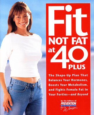 Fit Not Fat at 40-Plus: The Shape-Up Plan that Balances Your Hormones, Boosts Your Metabolism, and Fights Female Fat in Your Forties-- and Beyond