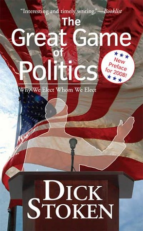 The Great Game of Politics: Why We Elect, Whom We Elect