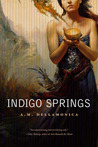 Indigo Springs by A.M. Dellamonica