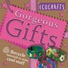 Gorgeous Gifts: Use recycled materials to make cool crafts
