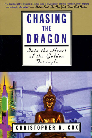 Download Chasing the Dragon: Into the Heart of the Golden Triangle ePub by Christopher R. Cox