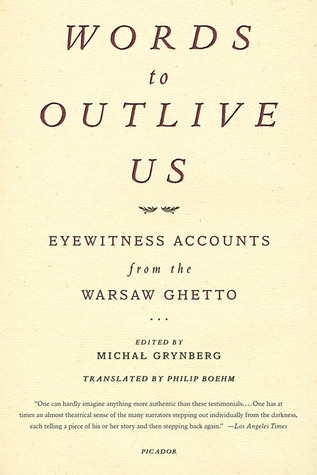 Words to Outlive Us: Eyewitness Accounts from the Warsaw Ghetto