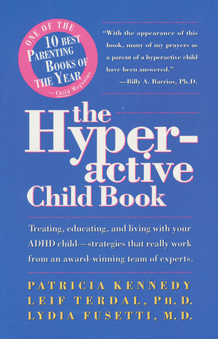 The Hyperactive Child Book: Treating, Educating & Living With An Adhd Child - Strategies That Really Work, From An Award-Winning Team Of Experts