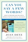 Can You Say a Few Words: How to Prepare and Deliver a Speech for Any Special Occasion