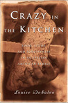 Crazy in the Kitchen: Food, Feuds, and Forgiveness in an Italian American Family