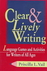 Clear and Lively Writing: Language Games and Activities for Writers of All Ages