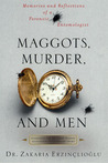 Maggots, Murder, and Men: Memories and Reflections of a Forensic Entomologist