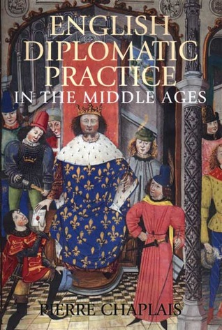 English Diplomatic Practice in the Middle Ages by Pierre Chaplais