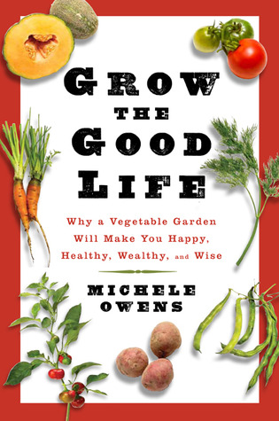 Grow the Good Life by Michelle  Owens