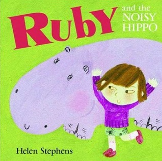 Ruby and the Noisy Hippo by Helen Stephens