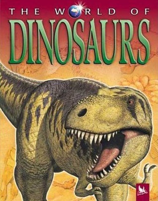The World of Dinosaurs (The World of . . .)