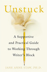 Unstuck: A Supportive and Practical Guide to Working Through Writer's Block