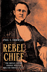 Rebel Chief: The Motley Life of Colonel William Holland Thomas, C.S.A.
