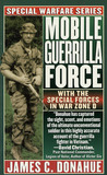 Mobile Guerrilla Force: With The Special Forces In War Zone D