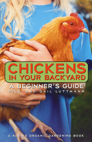 Chickens In Your Backyard by Rick Luttmann