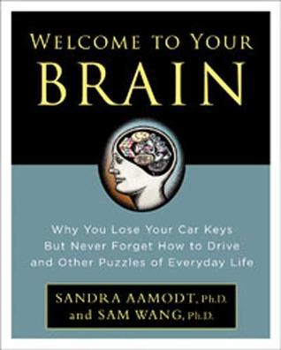 Welcome to Your Brain by Sandra Aamodt