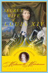 The Secret Wife of Louis XIV by Veronica Buckley