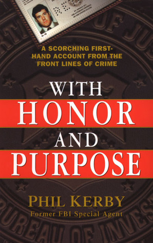 With Honor and Purpose: A Scorching First-Hand Account From The Front Lines Of Crime