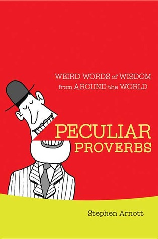 Peculiar Proverbs: Weird Words of Wisdom from Around the World