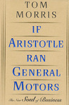 If Aristotle Ran General Motors: The New Soul of Business