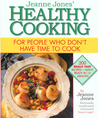 Jeanne Jones' Healthy Cooking: For People Who Don't Have Time To Cook