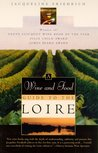 The Wine and Food Guide to the Loire, France's Royal River