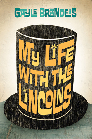 My Life with the Lincolns by Gayle Brandeis