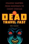 The Dead Travel Fast by Eric Nuzum