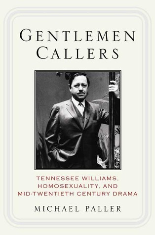 Gentlemen Callers: Tennessee Williams, Homosexuality, and Mid-Twentieth-Century Drama