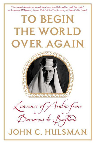 To Begin the World Over Again: Lawrence of Arabia from Damascus to Baghdad