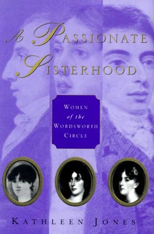 A Passionate Sisterhood: Women of the Wordsworth Circle