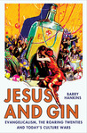 Jesus and Gin: Evangelicalism, the Roaring Twenties and Today's Culture Wars
