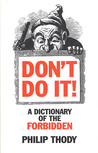 Don't Do It!: A Dictionary of the Forbidden