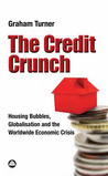 The Credit Crunch: Housing Bubbles,Globalisation and the Worldwide Economic Crisis